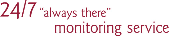 24/7 always there monitoring service